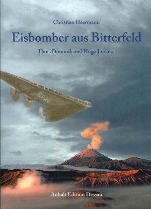 Eisbomber aus Bitterfeld: Hans Dominik und Hugo Junkers