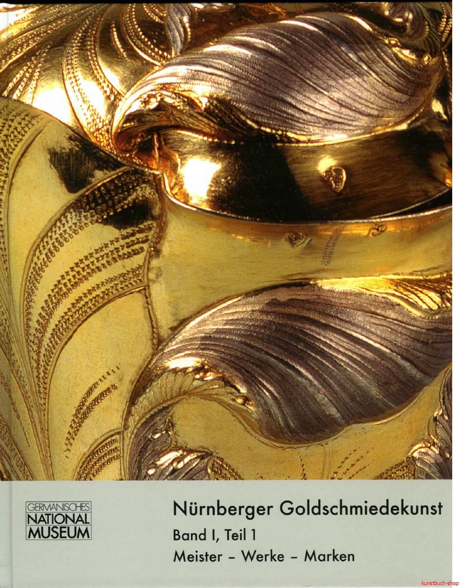 Nürnberger Goldschmiedekunst 1541-1868  Meister, Werke, Marken  2 Bände - Karin Tebbe, Ursula Timann, Thomas Eser u.a.