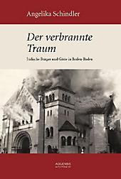 Der verbrannte Traum: Jüdische Gäste und Bürger in Baden-Baden. Von den Anfängen bis 1945