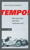 Tempo!: Wie das Auto die Welt verändert hat - Bernd Ingmar Gutberlet