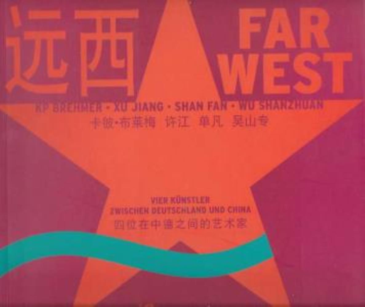 Far West - KP Brehmer, Xu Jiang, Shan Fan, Wu Shanzhuan: Vier Künstler zwischen Deutschland und China - Mewes, Claus