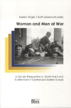 Women and Men at War: A Gender Perspective on World War II and its Aftermath in Central and Eastern Europe