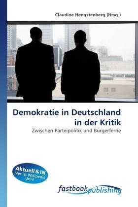 Demokratie in Deutschland in der Kritik - Zwischen Parteipolitik und Bürgerferne - Hengstenberg, Claudine