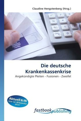 Die deutsche Krankenkassenkrise - Angekündigte Pleiten - Fusionen - Zweifel - Hengstenberg, Claudine