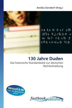 130 Jahre Duden - Das historische Standardwerk zur deutschen Rechtschreibung - Darsdorf, Annika