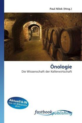 Önologie - Die Wissenschaft der Kellerwirtschaft - Nilok, Paul