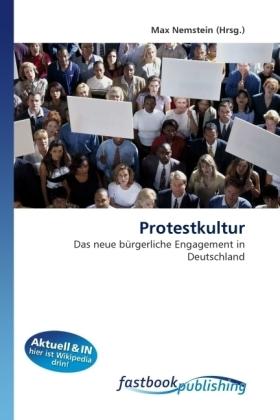 Protestkultur - Das neue bürgerliche Engagement in Deutschland - Nemstein, Max