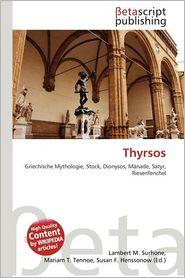 Thyrsos - Lambert M. Surhone (Editor), Mariam T. Tennoe (Editor), Susan F. Henssonow (Editor)