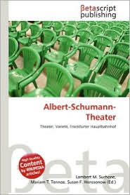 Albert-Schumann-Theater - Lambert M. Surhone (Editor), Mariam T. Tennoe (Editor), Susan F. Henssonow (Editor)