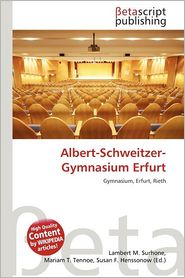 Albert-Schweitzer-Gymnasium Erfurt - Lambert M. Surhone (Editor), Mariam T. Tennoe (Editor), Susan F. Henssonow (Editor)