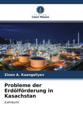 Probleme der Erdölförderung in Kasachstan - (Lehrbuch) - Kuangaliyev, Zinon A.
