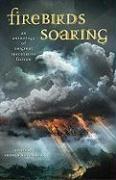 Firebirds Soaring: An Anthology of Original Speculative Fiction