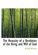The Necessity of a Revelation of the Being and Will of God - Norman, Andrew