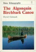 The Algonquin Birchbark Canoe (Shire Ethnography, Band 4)