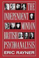 Independent Mind in British Psychoanalysis - Rayner, Eric