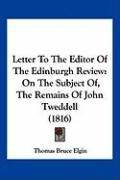 Letter to the Editor of the Edinburgh Review: On the Subject Of, the Remains of John Tweddell (1816) - Elgin, Thomas Bruce