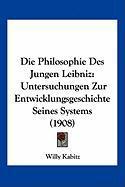 Die Philosophie Des Jungen Leibniz: Untersuchungen Zur Entwicklungsgeschichte Seines Systems (1908)
