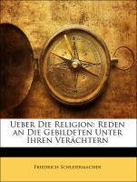 Ueber Die Religion: Reden an die Gebildeten unter ihren Verächtern