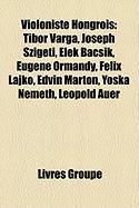 Violoniste Hongrois: Tibor Varga, Joseph Szigeti, Elek Bacsik, Eugene Ormandy, Flix Lajk, Edvin Marton, Yoska Nemeth, Leopold Auer