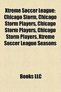 Xtreme Soccer League: Chicago Storm, Chicago Storm Players, Chicago Storm Players, Chicago Storm Players, Xtreme Soccer League Seasons