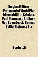 Belgian Military Personnel of World War I: Leopold III of Belgium, Paul Hoornaert, Brothers Van Raemdonck, Herman Baltia, Alphonse Six