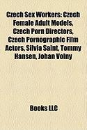 Czech Sex Workers: Czech Female Adult Models, Czech Porn Directors, Czech Pornographic Film Actors, Silvia Saint, Tommy Hansen, Johan Vol