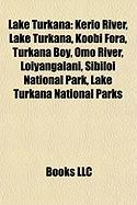 Lake Turkana: Kerio River, Koobi Fora, Turkana Boy, Omo River, Loiyangalani, Sibiloi National Park, Lake Turkana National Parks, Ile
