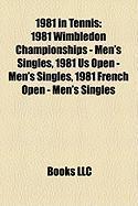 1981 in Tennis: 1981 Wimbledon Championships - Men's Singles, 1981 Us Open - Men's Singles, 1981 French Open - Men's Singles
