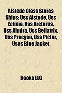 Alstede Class Stores Ships: USS Alstede, USS Zelima, USS Arcturus, USS Aludra, USS Bellatrix, USS Procyon, USS Pictor, Usns Blue Jacket