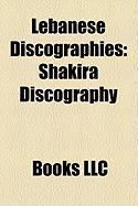 Lebanese Discographies: Shakira Discography