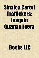 Sinaloa Cartel Traffickers: Joaqun Guzmn Loera