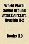 World War II Soviet Ground Attack Aircraft: Ilyushin Il-2