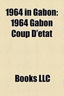 1964 in Gabon: 1964 Gabon Coup D'Tat