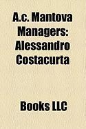 A.C. Mantova Managers: Alessandro Costacurta, Mario Somma, Attilio Tesser, Domenico Di Carlo, Michele Serena, Ferenc Hirzer, Alfredo Foni
