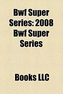 Bwf Super Series: 2008 Bwf Super Series, 2007 Bwf Super Series, 2009 Bwf Super Series