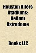 Houston Oilers Stadiums: Reliant Astrodome