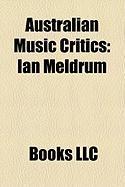 Australian Music Critics: Ian Meldrum, Lillian Roxon, Andrew Ford, John Cargher, Roger Covell, William Lovelock