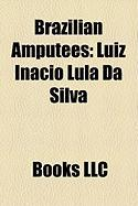 Brazilian Amputees: Luiz Incio Lula Da Silva, Roberto Carlos, Mariana Bridi Costa, Lars Grael