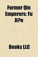 Former Qin Emperors: Fu Ji N, Fu Jian, Fu Deng, Fu Pi, Fu Sheng, Fu Chong