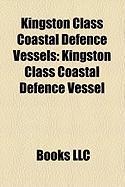 Kingston Class Coastal Defence Vessels: Kingston Class Coastal Defence Vessel, Hmcs Summerside, Hmcs Brandon, Hmcs Whitehorse, Hmcs Glace Bay