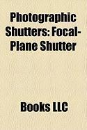 Photographic Shutters: Focal-Plane Shutter, Rotary Disc Shutter, Compound Shutter, Kerr Cell Shutter