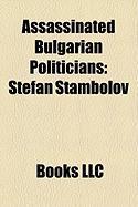 Assassinated Bulgarian Politicians: Stefan Stambolov, Aleksandar Stamboliyski, Nikola Milev, Georgi Valkovich, Andrey Lukanov, Dimo Hadzhidimov