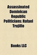 Assassinated Dominican Republic Politicians: Rafael Trujillo, Rafael Leonidas Tujillo, Ulises Heureaux