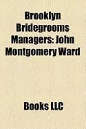 Brooklyn Bridegrooms Managers: John Montgomery Ward