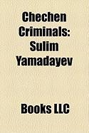 Chechen Criminals: Sulim Yamadayev