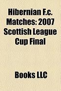 Hibernian F.C. Matches: 2007 Scottish League Cup Final, 1979 Scottish Cup Final, 1950 Scottish League Cup Final, 2004 Scottish League Cup Fina