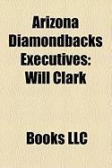 Arizona Diamondbacks Executives: Will Clark, Josh Byrnes, Derrick Hall, Bob Gebhard, Jeff Moorad, Jim Marshall, Jerry Dipoto, Mike Rizzo