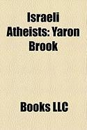 Israeli Atheists: Yaron Brook, Joseph Agassi, Yuval Ne'eman, Eleazar Sukenik, Shulamith Hareven
