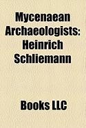 Mycenaean Archaeologists: Heinrich Schliemann, George E. Mylonas, Manfred Korfmann, Spyridon Marinatos, Georg Loeschcke, Eleni Konsolaki