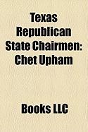 Texas Republican State Chairmen: Chet Upham, Thomas Pauken, Cathie Adams, George Strake, JR., Tina Benkiser, Ray Hutchison